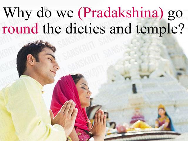 Why do we circumambulate (Pradakshina) the Temple and Deities?